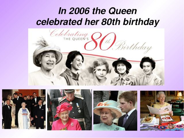 In 2006 the Queen celebrated her 80th birthday