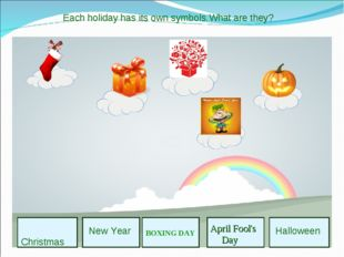 Christmas New Year April Fool's Day Halloween Each holiday has its own symbo