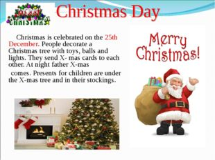 Christmas is celebrated on the 25th December. People decorate a Christmas tr