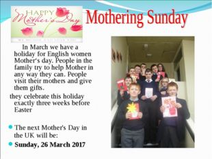 In March we have a holiday for English women Mother's day. People in the fam