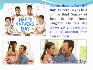 In June there is Father's Day. Father's Day is held on the third Sunday of Ju