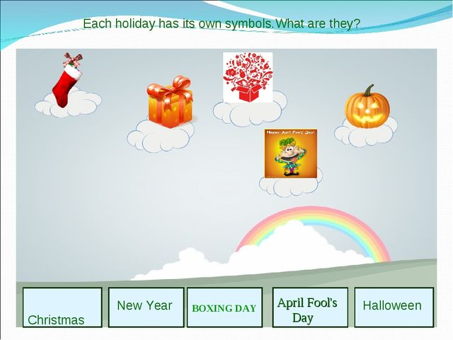 Christmas New Year April Fool's Day Halloween Each holiday has its own symbo...