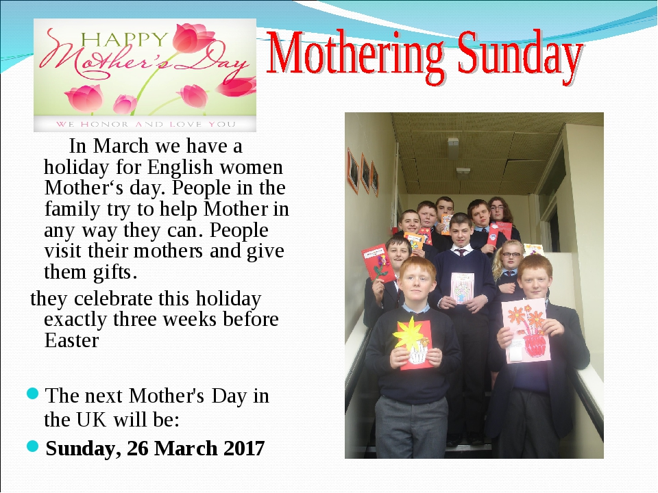 In March we have a holiday for English women Mother's day. People in the fam...