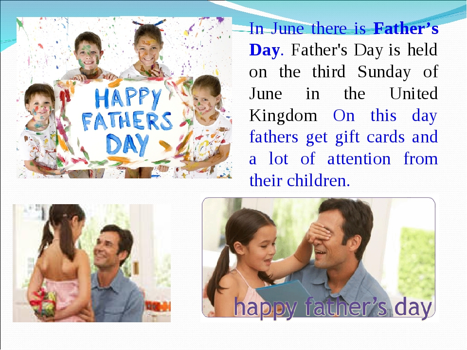 In June there is Father's Day. Father's Day is held on the third Sunday of Ju...