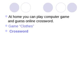 "At home you can play computer game and guess online crossword. Game ""Clothes"""
