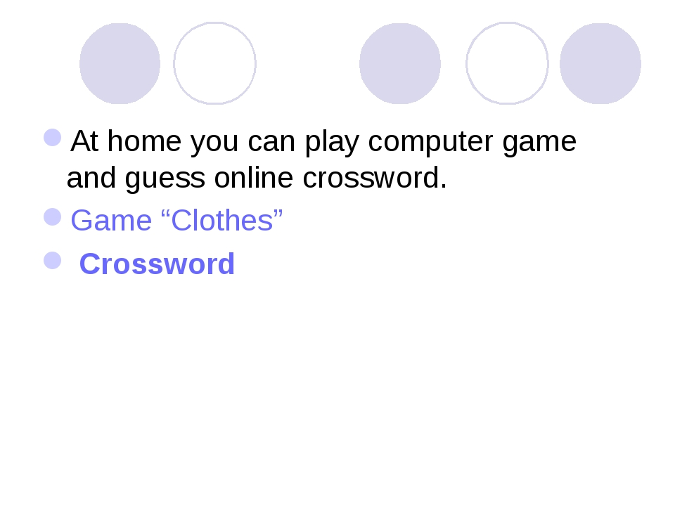 "At home you can play computer game and guess online crossword. Game ""Clothes""..."