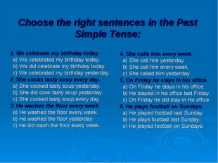 Choose the right sentences in the Past Simple Tense: 1. We celebrate my birth