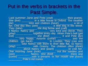 Put in the verbs in brackets in the Past Simple. 	Last summer Jane and Pete (