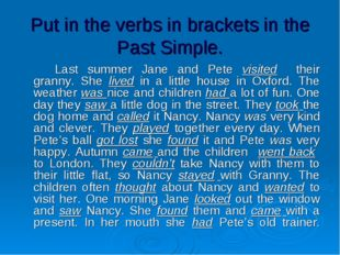 Put in the verbs in brackets in the Past Simple. 		Last summer Jane and Pete