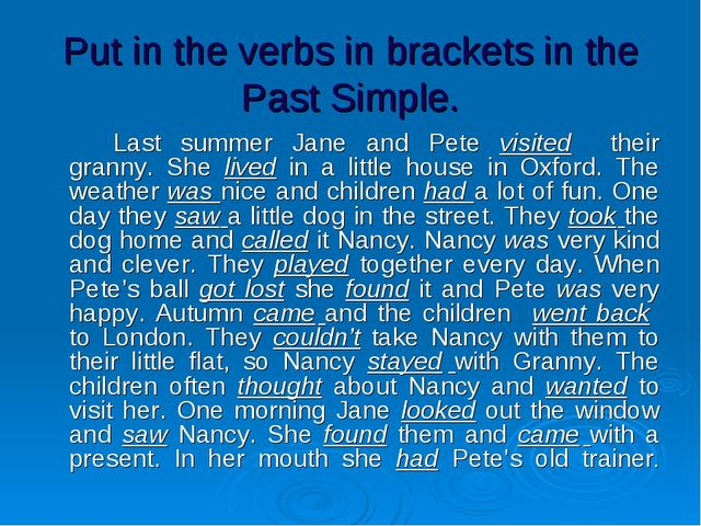 Put in the verbs in brackets in the Past Simple. 		Last summer Jane and Pete...