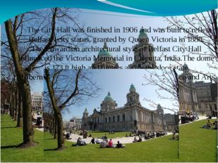 The City Hall was finished in 1906 and was built to reflect Belfast's city s