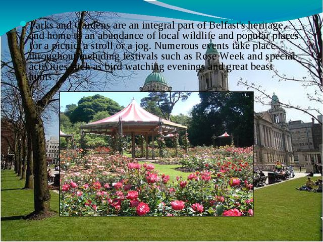 Parks and Gardens are an integral part of Belfast's heritage, and home to an...
