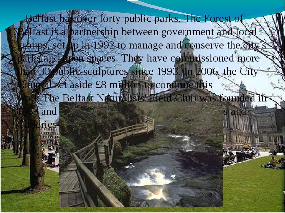 Belfast has over forty public parks. The Forest of Belfast is a partnership...