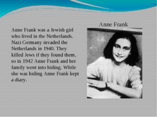 Anne Frank Anne Frank was a Jewish girl who lived in the Netherlands. Nazi Ge