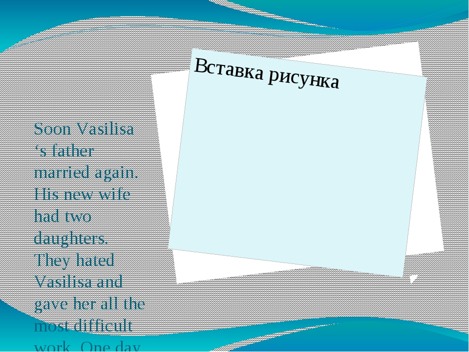 Soon Vasilisa 's father married again. His new wife had two daughters. They...