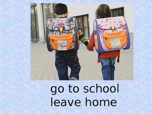 go to school leave home