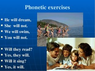 Phonetic exercises He will dream, She will not. We will swim, You will not.