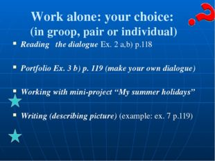 Work alone: your choice: (in groop, pair or individual) Reading the dialogue