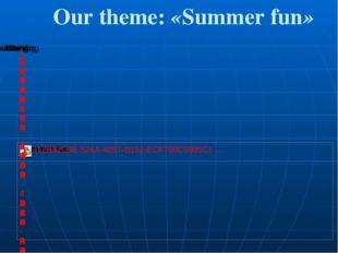 Our theme: «Summer fun»