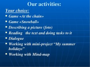 Our activities: Your choice: Game «At the chain» Game «Snowball» Describing a