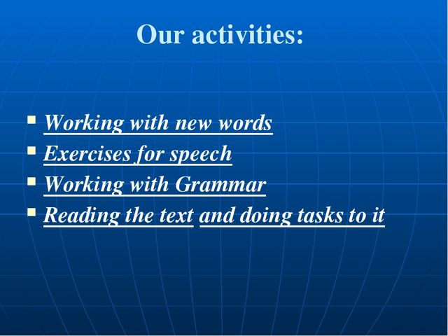 Our activities: Working with new words Exercises for speech Working with Gram...
