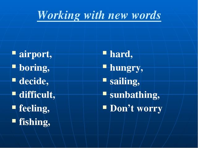 Working with new words airport, boring, decide, difficult, feeling, fishing,...