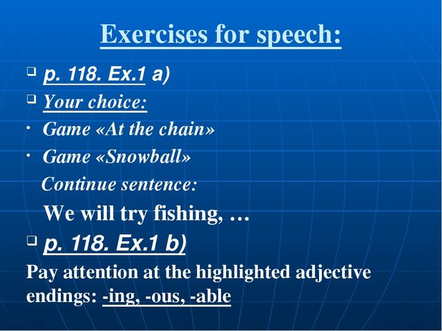 Exercises for speech: p. 118. Ex.1 a) Your choice: Game «At the chain» Game «...