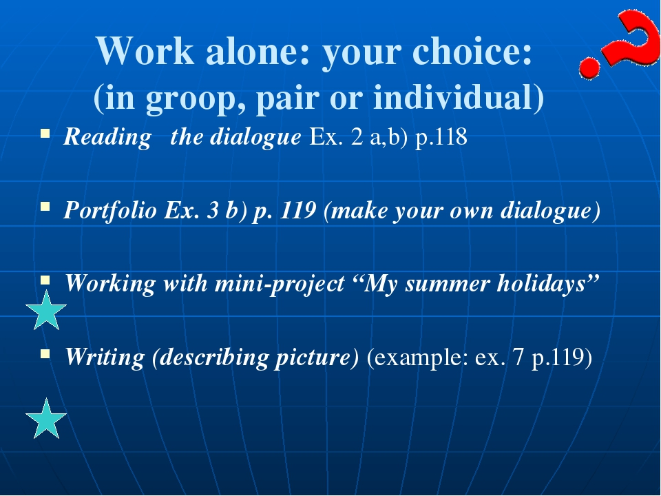 Work alone: your choice: (in groop, pair or individual) Reading the dialogue...