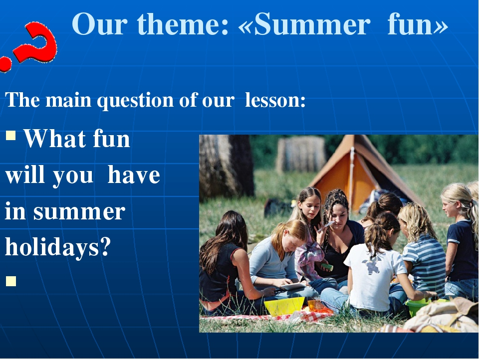 Our theme: «Summer fun» The main question of our lesson: What fun will you ha...