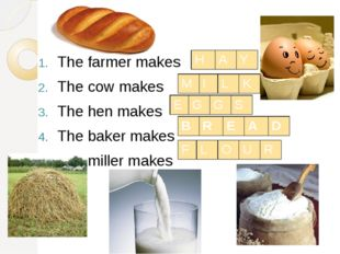 The farmer makes The cow makes The hen makes The baker makes The miller makes