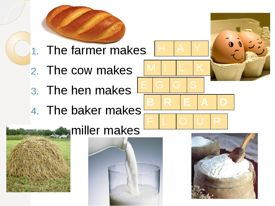 The farmer makes The cow makes The hen makes The baker makes The miller makes...