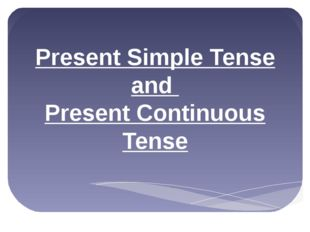 Present Simple Tense and Present Continuous Tense