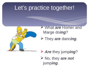 Let's practice together! What are Homer and Marge doing? They are dancing. Ar