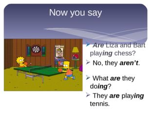 Now you say Are Liza and Bart playing chess? They are playing tennis. No, the