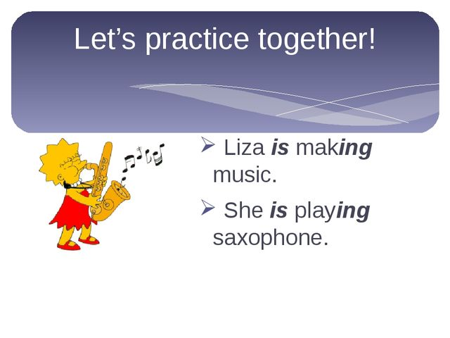 Liza is making music. She is playing saxophone. Let's practice together!