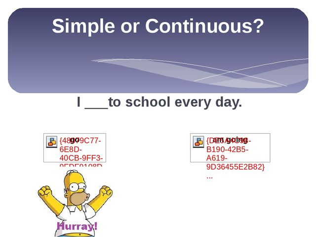 I ___to school every day. Simple or Continuous? go