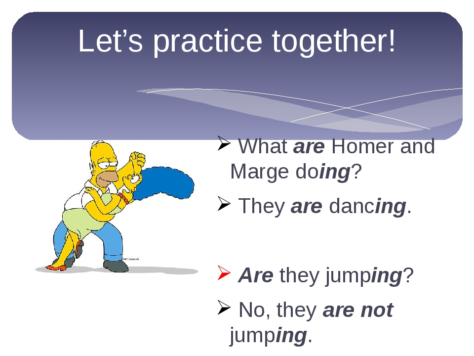 Let's practice together! What are Homer and Marge doing? They are dancing. Ar...