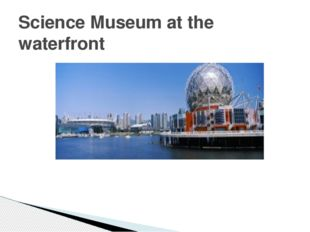 Science Museum at the waterfront