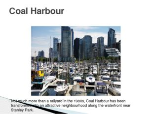 Coal Harbour Not much more than a railyard in the 1980s, Coal Harbour has bee