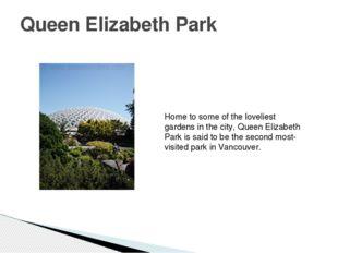 Queen Elizabeth Park Home to some of the loveliest gardens in the city, Queen