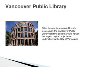 Vancouver Public Library Often thought to resembleRome's Colosseum, the Vanc
