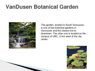VanDusen Botanical Garden This garden, located in South Vancouver, is one of