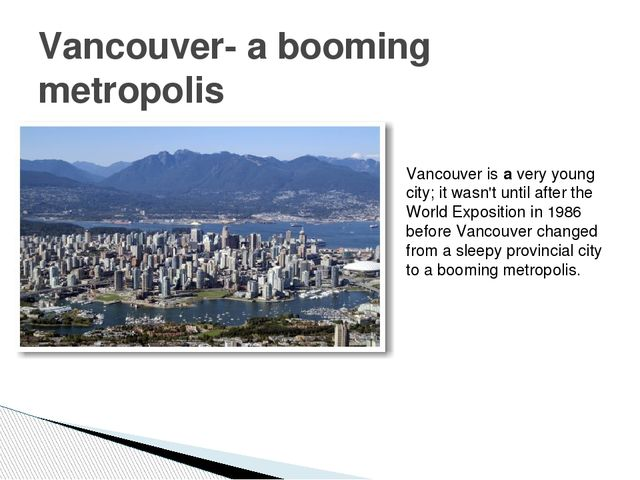 Vancouver- a booming metropolis Vancouver is a very young city; it wasn't unt...