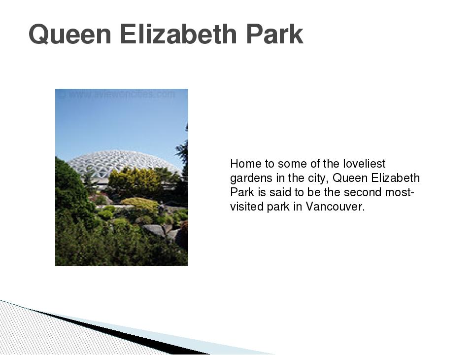 Queen Elizabeth Park Home to some of the loveliest gardens in the city, Queen...