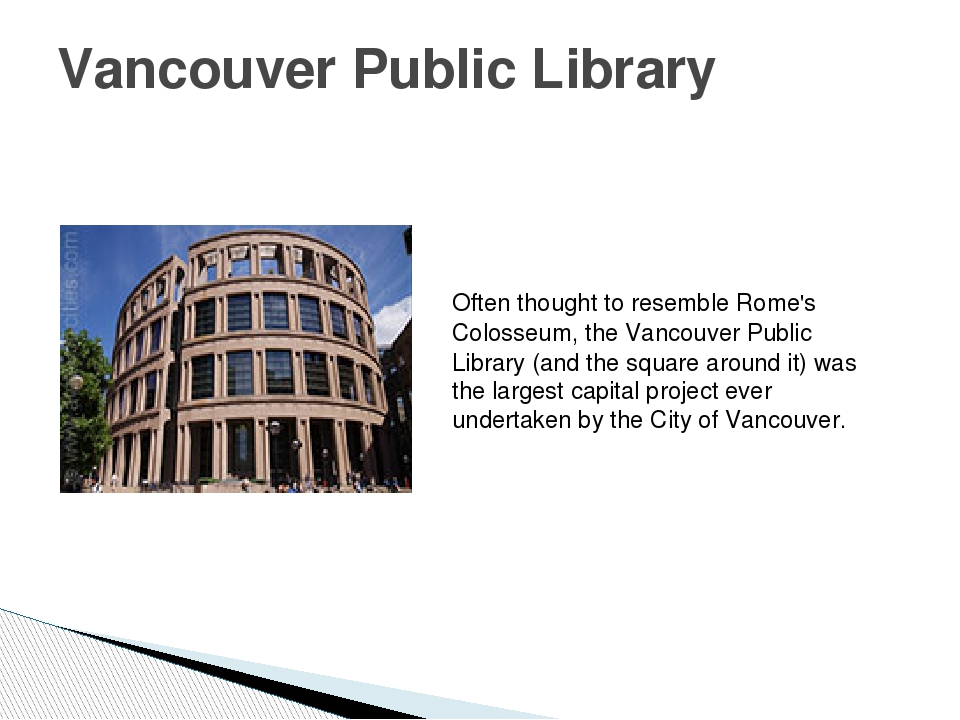 Vancouver Public Library Often thought to resembleRome's Colosseum, the Vanc...