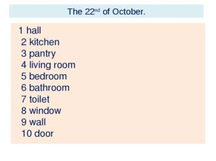 The 22nd of October. 1 hall 2 kitchen 3 pantry 4 living room 5 bedroom 6 bath