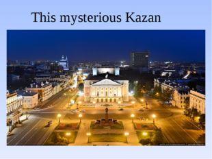 This mysterious Kazan