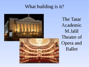 What building is it? The Tatar Academic M.Jalil Theatre of Opera and Ballet