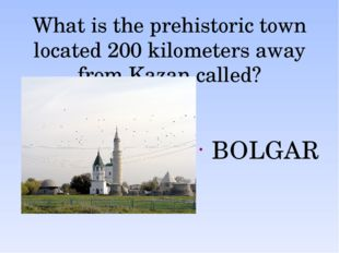What is the prehistoric town located 200 kilometers away from Kazan called? B
