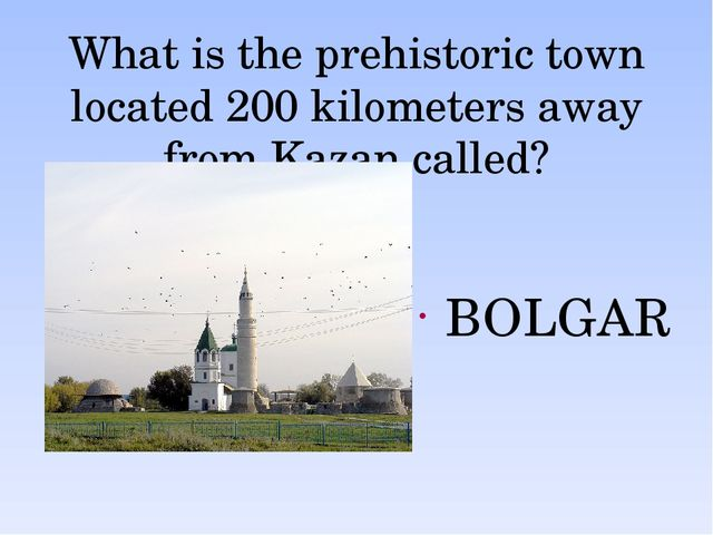 What is the prehistoric town located 200 kilometers away from Kazan called? B...